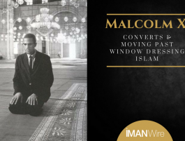Malcolm X, Converts & Moving Past Window Dressing Islam