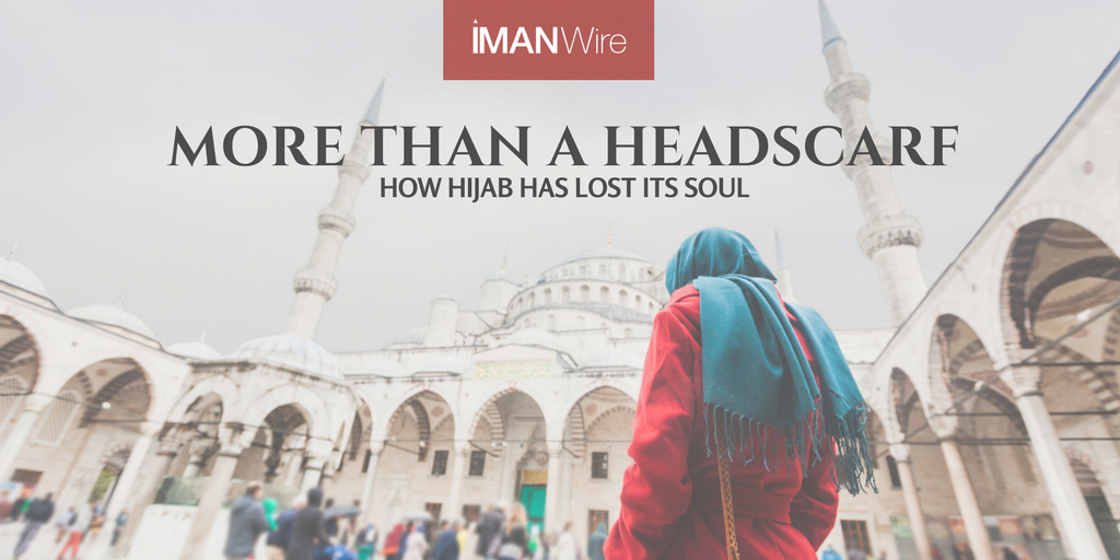 More Than A Headscarf: How Hijab Has Lost Its Soul