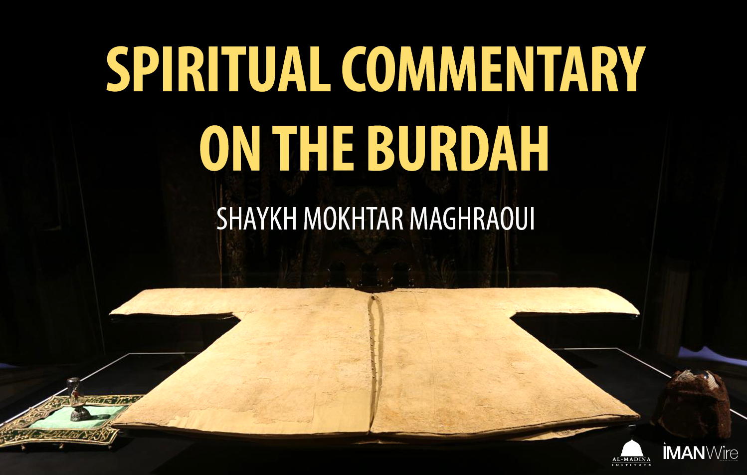 Spiritual Commentary on the Burdah: Part 2 - Shaykh Mokhtar Maghraoui