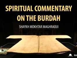 Spiritual Commentary on the Burdah: Part 5 - Shaykh Mokhtar Maghraoui
