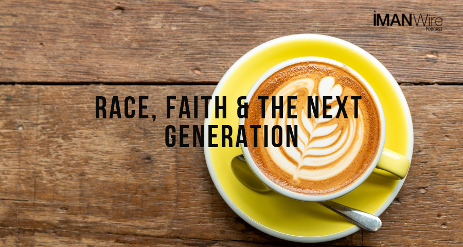 Ep. 37: Race, Faith & the Next Generation - Bilal Ansari