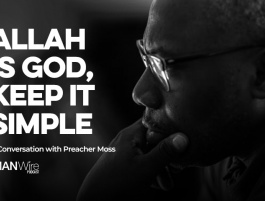 Ep. 38: Allah Is God, Keep It Simple - Preacher Moss