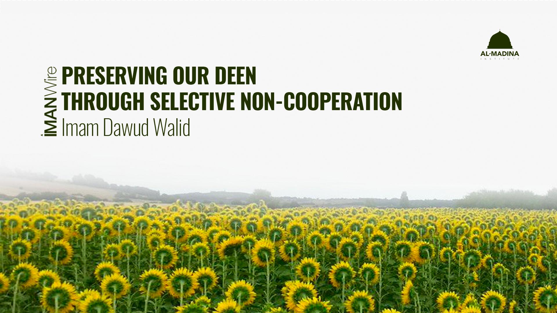 Preserving Our Deen Through Selective Non-Cooperation