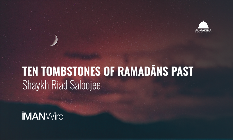Ten Tombstones of Ramadans Past