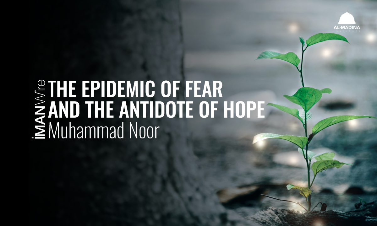 The Epidemic of Fear and the Antidote of Hope