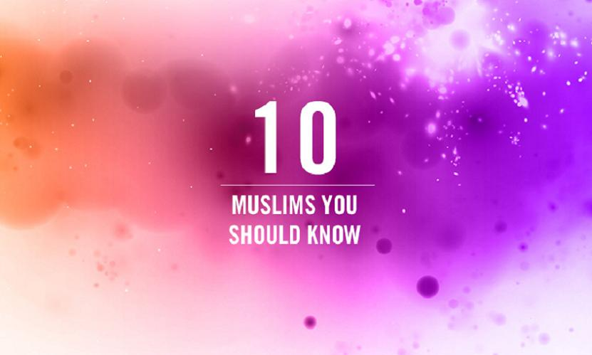 Ten Muslims You Should Know