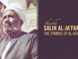 Shaykh Salih al-Ja'fari: The Symbol of Al-Azhar